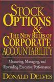 Stock Options and the New Rules of Corporate Accountability : Measuring, Managing, and Rewarding Executive Performance, Delves, Donald P., 0071417540
