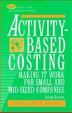 Activity-Based Costing : Making It Work for Small and Mid-Sized Companies, Hicks, Douglas T., 047123754X