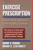 Exercise Prescription : A Case Study Approach to the ACSM Guidelines, Swain, David P. and Leutholtz, Brian C., 0736037543