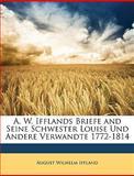 A. W. Ifflands Briefe and Seine Schwester Louise Und Andere Verwandte 1772-1814 (German Edition), August Wilhelm Iffland, 1149007540