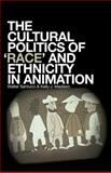 The Cultural Politics of 'Race' and Ethnicity in Animation, Santucci, Walter and Madison, Kelly J., 1441127542