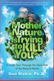 Mother Nature Is Trying to Kill You, Dan Riskin, 1476707545