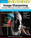 Real World Image Sharpening with Adobe Photoshop, Camera Raw, and Lightroom, Bruce Fraser and Jeff Schewe, 0321637550