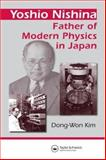 Yoshio Nishina : Father of Modern Physics in Japan, Kim, D-W, 0750307552