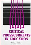 Critical Crosscurrents in Education, Collins, Michael, 0894647555