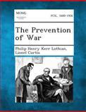 The Prevention of War, Philip Henry Kerr Lothian and Lionel Curtis, 1289347557