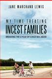 My Time Treating Incest Families, Jane Marchand Lewis, 1479737550