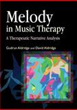 Melody in Music Therapy : A Therapeutic Narrative Analysis, Aldridge, Gudrun and Aldridge, David, 1853027553