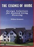 The Essence of Home : Design Solutions for Assisted Living Housing, Brummett, William J., 0471287555