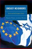 Uneasy Neighbors : Israel and the European Union, Pardo, Sharon and Peters, Joel, 0739127551