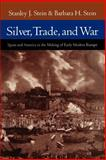 Silver, Trade, and War : Spain and America in the Making of Early Modern Europe, Stein, Stanley J. and Stein, Barbara H., 0801877555