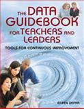 The Data Guidebook for Teachers and Leaders : Tools for Continuous Improvement, Depka, Eileen, 1412917557