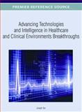 Advancing Technologies and Intelligence in Healthcare and Clinical Environments : Breakthroughs, Joseph Tan, 1466617551