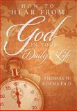 How to Hear from God in Your Daily Life, Thomas H. Adams, 1477127550