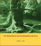The Invention of God in Indigenous Societies, Cox, James L., 1844657558