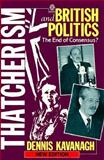 Thatcherism and British Politics : The End of Consensus?, Kavanagh, Dennis A., 0198277555
