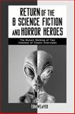 Return of the B Science Fiction and Horror Heroes 9780786407552