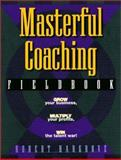 The Masterful Coaching, Fieldbook : Grow Your Business, Multiply Your Profits, Win the Talent War!, Hargrove, Robert, 0787947555