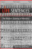 Life Sentences : The Modern Ordering of Mortality, Bayatriz, Zohreh, 0802097553