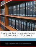 Enquete Sur L'Enseignement Secondaire, France Commission De L&apos and Com Enseignement, 1144547555