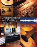 Understanding and Crafting the Mix : The Art of Recording, Moylan, William, 0240807553