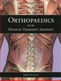 Orthopaedics for the Physical Therapist Assistant, Dutton, Mark, 0763797553