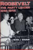 Roosevelt : The Party Leader, 1932-1945, Savage, Sean J., 0813117550