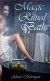 Magic Ritual Baths, Alexis Morrigan, 1479327557