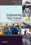 Engineering Your Future : A Brief Introduction to Engineering, Oakes, William and Leone, Les, 0199797552
