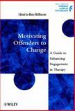 Motivating Offenders to Change : A Guide to Enhancing Engagement in Therapy, , 047149755X
