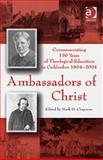 Ambassadors of Christ : Commemorating 150 Years of Theological Education in Cuddesdon, 1854-2004, Chapman, Mark D., 0754637557