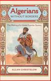 Algerians Without Borders : The Making of a Global Frontier Society, Christelow, Allan, 0813037557