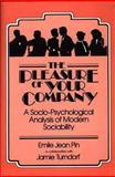 The Pleasure of Your Company : A Socio-Psychological Analysis of Modern Sociability, Pin, Emile J. and Turndorf, Jamie, 027591755X