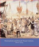 Nationalism and French Visual Culture, 1870-1914, , 0300107552