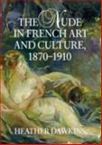 The Nude in French Art and Culture, 1870-1910, Dawkins, Heather, 0521807557