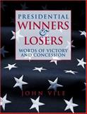 Presidential Winners and Losers : Words of Victory and Concession, Vile, John, 1568027559