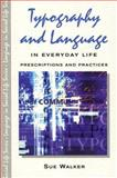 Typography and Language in Everyday Life : Prescriptions and Practices, Walker, Sue, 0582357551