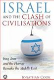 Israel and the Clash of Civilisations : Iraq, Iran and the Plan to Remake the Middle East, Cook, Jonathan, 0745327559