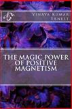 The Magic Power of Positive Magnetism, Vinaya Kumar Ernest, 1494767554