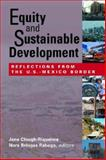 Equity and Sustainable Development : Reflections from the U. S. -Mexico Border, , 1878367552