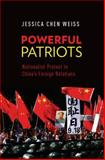 Powerful Patriots : Nationalist Protest in China's Foreign Relations, Weiss, Jessica Chen, 0199387559