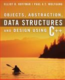 Objects, Abstraction, Data Structures : And Design Using C++, Koffman, Elliot B. and Wolfgang, Paul A. T., 0471467553