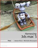 Harnessing 3DS Max 5, Ross, Aaron F. and Bousquet, Michele, 1401827551