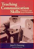 Teaching Communication Skills to Students with Severe Disabilities, June E. Downing, 1557667551