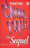 Change Forces : The Sequel, Fullan, Michael G., 0750707550