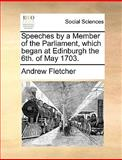 Speeches by a Member of the Parliament, Which Began at Edinburgh the 6th of May 1703, Andrew Fletcher, 1170607551