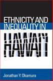 Ethnicity and Inequality in Hawai'i, Okamura, Jonathan Y., 1592137555