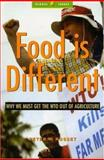 Food Is Different : Why We Must Get the WTO Out of Agriculture, Rosset, Peter M., 1842777556