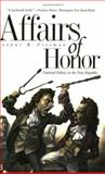 Affairs of Honor : National Politics in the New Republic, Freeman, Joanne B., 0300097557