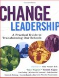 Change Leadership : A Practical Guide to Transforming Our Schools, Wagner, Tony and Kegan, Robert, 0787977551